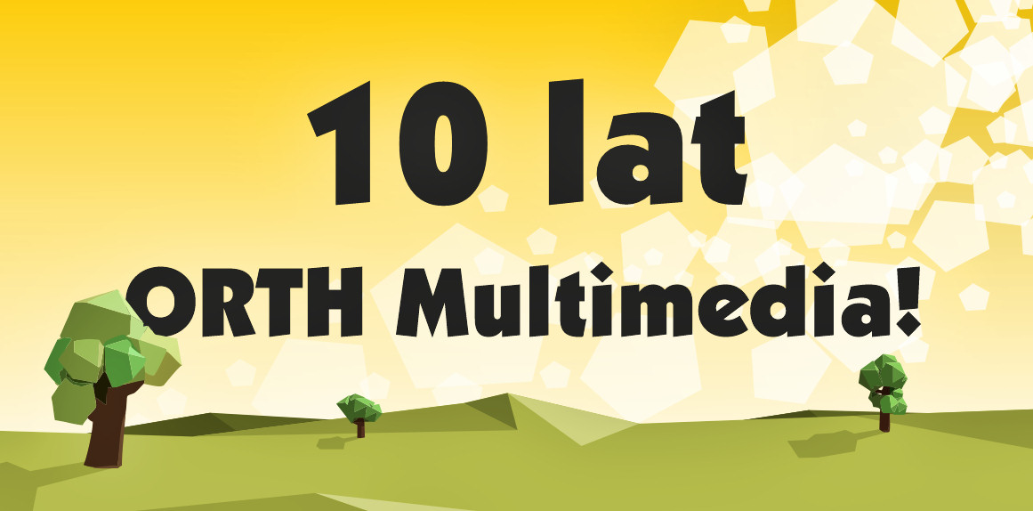10 urodziny ORTH Multimedia!